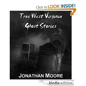 True West Virginia Ghost Stories (Volume 1) Jonathan Moore