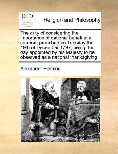 Download The duty of considering the importance of national benefits: a sermon, preached on Tuesday the 19th of December 1797, being the day appointed by his Majesty to be observed as a national thanksgiving pdf epub
