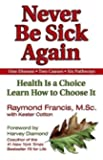 Never be Sick Again by Raymond Francis (21-Nov-2002) Paperback