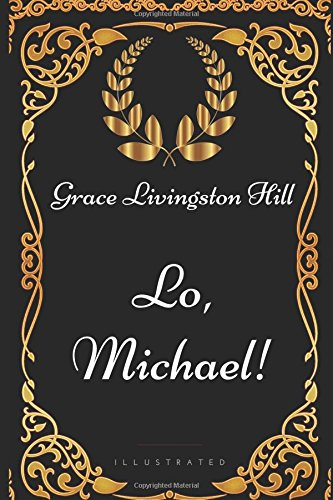 Read Online Lo, Michael!: By Grace Livingston Hill - Illustrated ebook