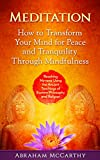 Meditation: How to Transform Your Mind for Peace and Tranquility Through Mindfulness: Reaching Nirvana Using the Ancient Teachings of Eastern Philosophy and Religion