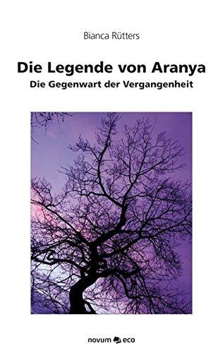 Die Legende von Aranya: Die Gegenwart der Vergangenheit (German Edition)