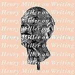 Henry Miller on Writing | Henry Miller