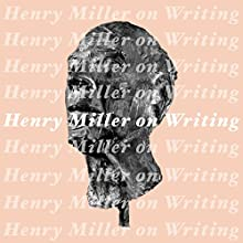 Henry Miller on Writing Audiobook by Henry Miller Narrated by Ian Patrick Mendes