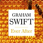 Ever After   Graham Swift