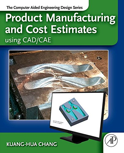 Download Product Manufacturing and Cost Estimating using CAD/CAE: The Computer Aided Engineering Design Series Pdf