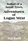 Ballad of a Small Town, Adventures of Logan West, Hal Swift, 193578501X