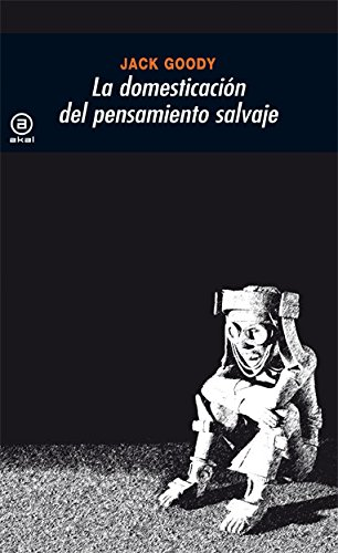 La domesticación del pensamiento salvaje (Universitaria) Tapa blanda – 2 dic 1985 Jack Goody Ediciones Akal S.A. 8473397258