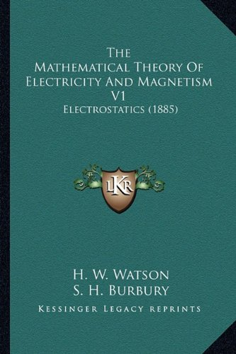 The Mathematical Theory Of Electricity And Magnetism V1: Electrostatics - Usa Burbury