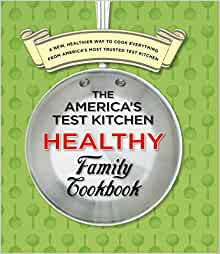 The America S Test Kitchen Healthy Family Cookbook