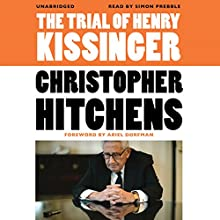 The Trial of Henry Kissinger Audiobook by Christopher Hitchens, Ariel Dorfman (introduction) Narrated by Simon Prebble