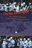 On the Road Again: The Triumphs & Follies of the 1999 Toronto Maple Leafs by Howard Berger (1999-10-06)