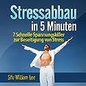 Stressabbau in 5 Minuten: 7 Schnelle Spannungskiller zur Beseitigung von Stress  Hörbuch von William Lee Gesprochen von: Birgitta Bernhard