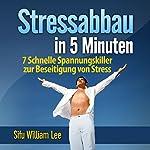 Stressabbau in 5 Minuten (Stress Relief in 5 Minutes): 7 Schnelle Spannungskiller zur Beseitigung von Stress | William Lee