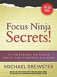 Focus Ninja Secrets!: 10 Strategies to Teach Focus and Control for Kids