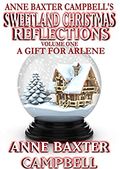 Sweetland Christmas Reflections - Volume 1 - A Gift For Arlene by [Campbell, Anne Baxter]