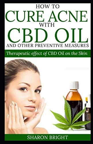 How to cure acne with cbd oil and other preventive measures: Therapeutic effect of cbd oil on the skin