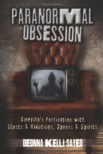 Paranormal Obsession: America's Fascination with Ghosts & Hauntings, Spooks & Spirits ebook