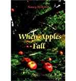 img - for [ [ [ When Apples Fall [ WHEN APPLES FALL ] By Wilkens, Nancy ( Author )Sep-08-2010 Paperback book / textbook / text book