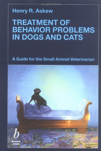 Treatment of Behavior Problems in Dogs and Cats: A Guide for the Small Animal Veterinarian by Wiley-Blackwell