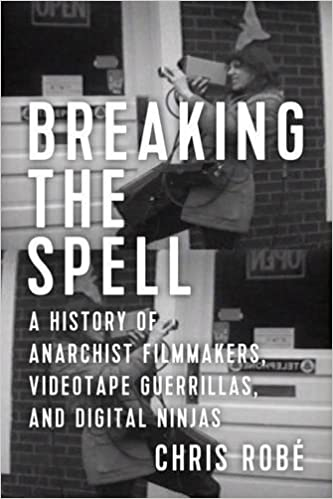 Breaking the Spell: A History of Anarchist Filmmakers, Videotape Guerrillas, and Digital Ninjas  @ Omni Commons | Oakland | California | United States