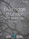 Blue Ridge Thunder and Gentle Rain Relaxation
