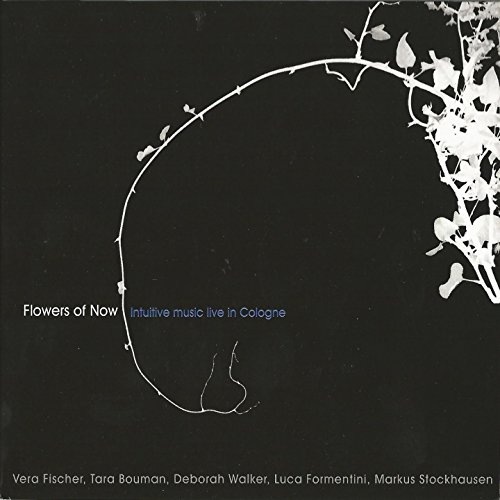 (Flowers of Now (feat. Vera Fischer, Tara Bouman, Deborah Walker, Luca Formentini) [Intuitive Music Live in Cologne])
