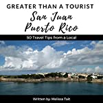 Greater Than a Tourist: San Juan, Puerto Rico: 50 Travel Tips from a Local | Melissa Tait,Greater Than a Tourist