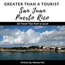 Greater Than a Tourist: San Juan, Puerto Rico: 50 Travel Tips from a Local Audiobook by Melissa Tait, Greater Than a Tourist Narrated by Jorge Bouza