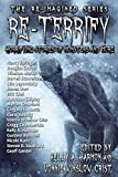 Re-Terrify: Horrifying Stories of Monsters and More (The Re-Imagined Series)