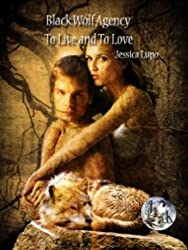 Black Wolf Agency: To Live and To Love (Black Wolf Agency (Book One))