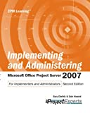 Implementing and Administering Microsoft Office Project Server 2007 Second Edition, Gary L. Chefetz and Dale A. Howard, 1934240079