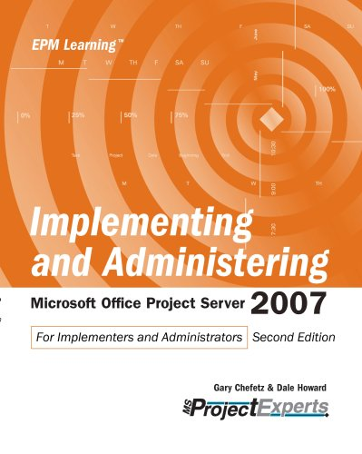 Implementing and Administering Microsoft Office Project Server 2007 Second Edition