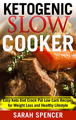 KETOGENIC SLOW COOKER: Easy Keto Diet Crock Pot Low Carb Recipes for Weight Loss and Healthy Lifestyle by Madison Miller