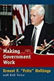"""Making Government Work, Ernest F. """"Fritz"""" Hollings and Kirk Victor, 157003883X"""