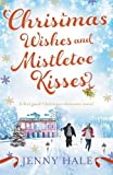 """Christmas Wishes and Mistletoe Kisses A feel good Christmas romance novel"" av Jenny Hale"