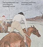 img - for The Impressionist Line from Degas to Toulouse-Lautrec: Drawings and Prints from the Clark book / textbook / text book