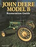 John Deere Model B Restoration Guide (Motorbooks International Authentic Restoration Guides)