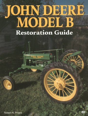 - John Deere Model B Restoration Guide (Motorbooks International Authentic Restoration Guides)