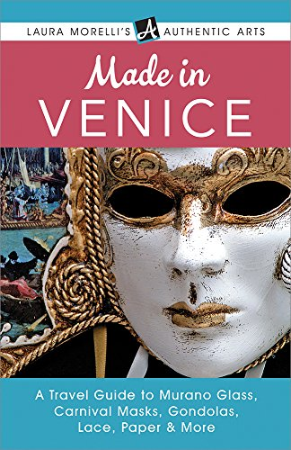 Made in Venice: A Travel Guide to Murano Glass, Carnival Masks, Gondolas, Lace, Paper, & More (Laura Morelli's Authentic - Imported Lace Venice