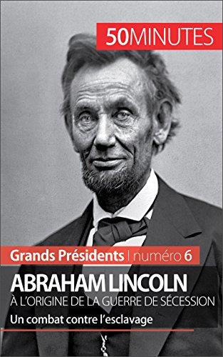 abraham-lincoln-a-lorigine-de-la-guerre-de-secession-un-combat-contre-lesclavage-grands-presidents-t