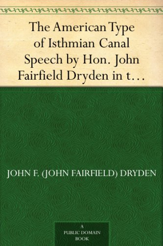 The American Type of Isthmian Canal Speech by Hon. John Fairfield Dryden in the Senate of theUnited States, June 14, - Commons Fairfield