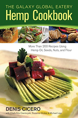 The Galaxy Global Eatery Hemp Cookbook: More Than 200 Recipes Using Hemp Oil, Seeds, Nuts, and Flour (Galaxie Hood)