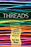 img - for Threads: A Revealing Journey Leading to Truth and Wholeness by Teri Ann Moyer (2014-02-01) book / textbook / text book
