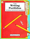 Using Writing Portfolios to Enhance Instruction and Assessment, Marjorie Frank, 0865302812