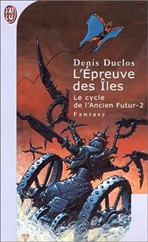 Le Cycle de l'ancien futur 2 : L'Epreuve des îles par Duclos