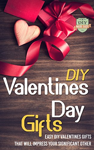 DIY Valentines Day Gifts: Easy DIY Valentines Day Gifts That Will Impress Your Significant Other (Valentines Day Gifts - Mason Jars - DIY Gifts - Anniversary -