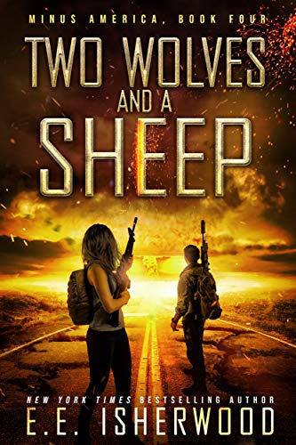 Two Wolves and a Sheep: A Post-Apocalyptic Survival Thriller (Minus America Book 4) by [Isherwood, EE]