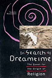 In Search of Dreamtime: The Quest for the Origin of Religion (Religion and Postmodernism Series)