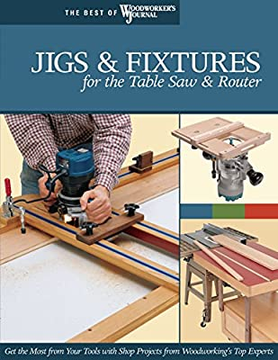 Jigs & Fixtures for the Table Saw & Router: Get the Most from Your Tools with Shop Projects from Woodworking's Top Experts (Fox Chapel Publishing) 26 Innovative Designs (Best of Woodworker's Journal) by Fox Chapel Publishing